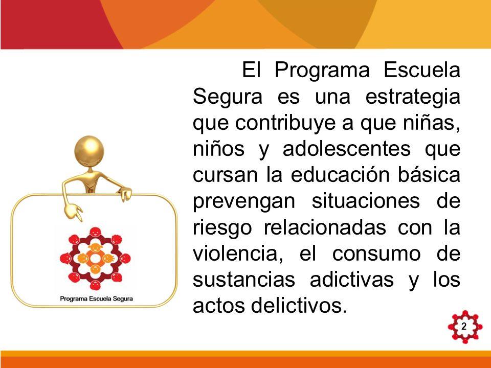 2 El Programa Escuela Segura es una estrategia que contribuye a que niñas, niños y adolescentes que cursan la educación básica prevengan situaciones d