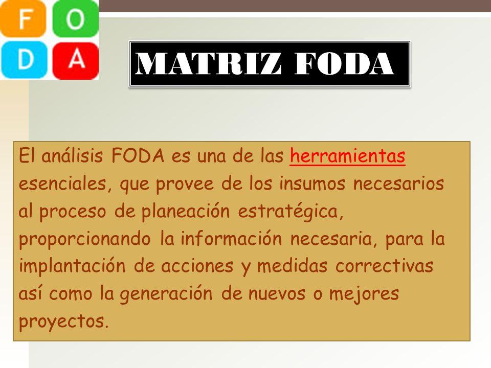 El análisis FODA es una de las herramientas esenciales, que provee de los insumos necesarios al proceso de planeación estratégica, proporcionando la i