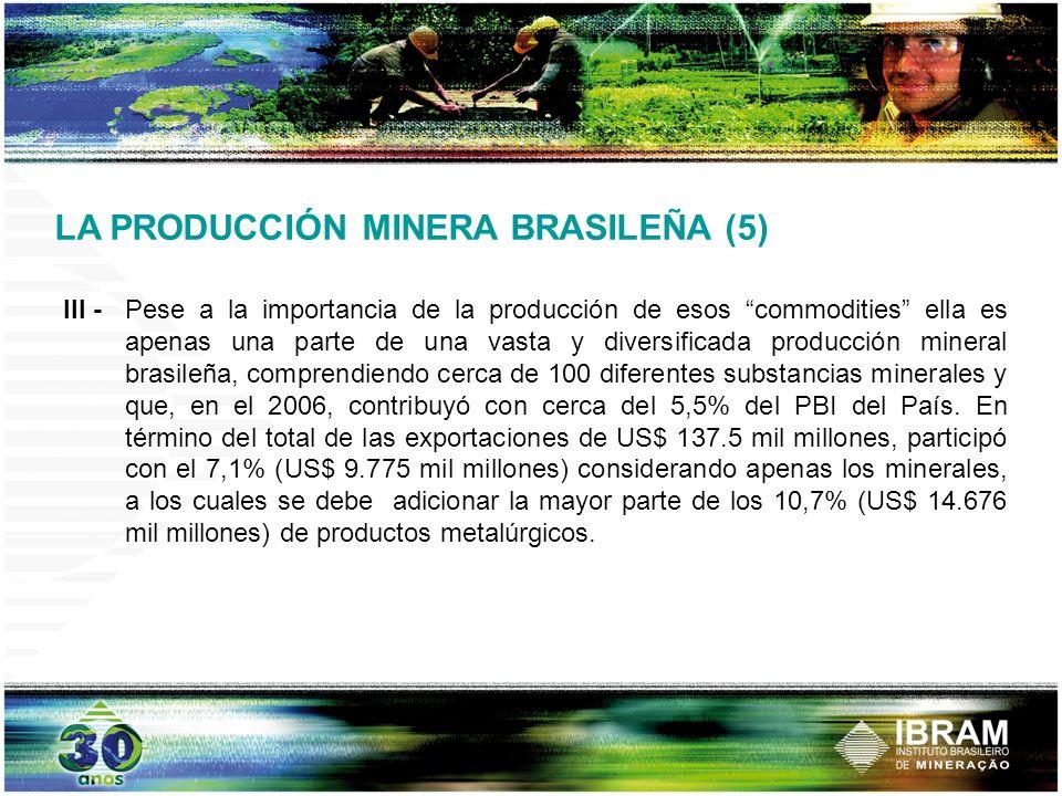 III - Pese a la importancia de la producción de esos commodities ella es apenas una parte de una vasta y diversificada producción mineral brasileña, c