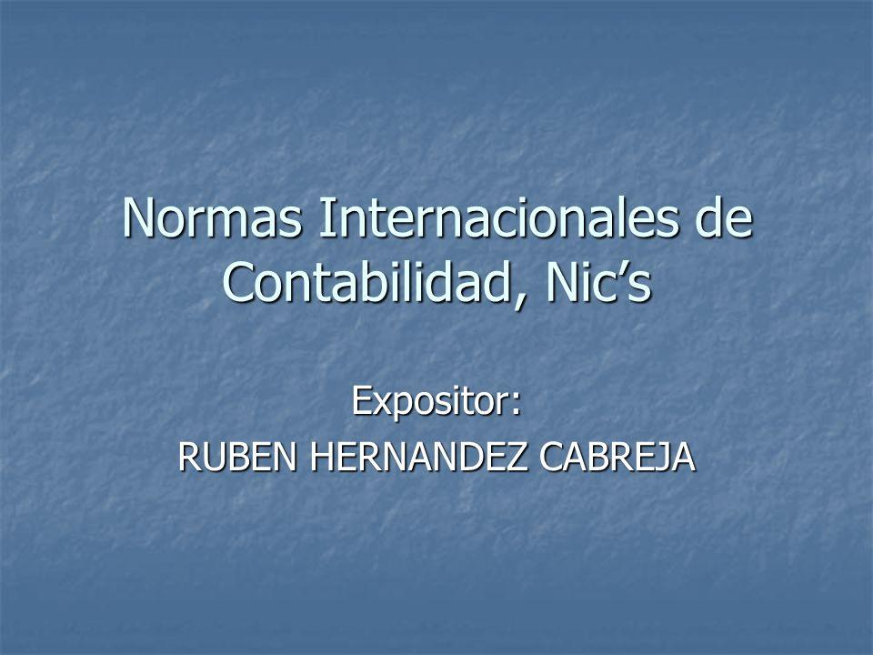 Normas Internacionales de Contabilidad, Nics Expositor: RUBEN HERNANDEZ CABREJA