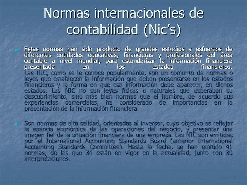Normas internacionales de contabilidad (Nics) Estas normas han sido producto de grandes estudios y esfuerzos de diferentes entidades educativas, finan