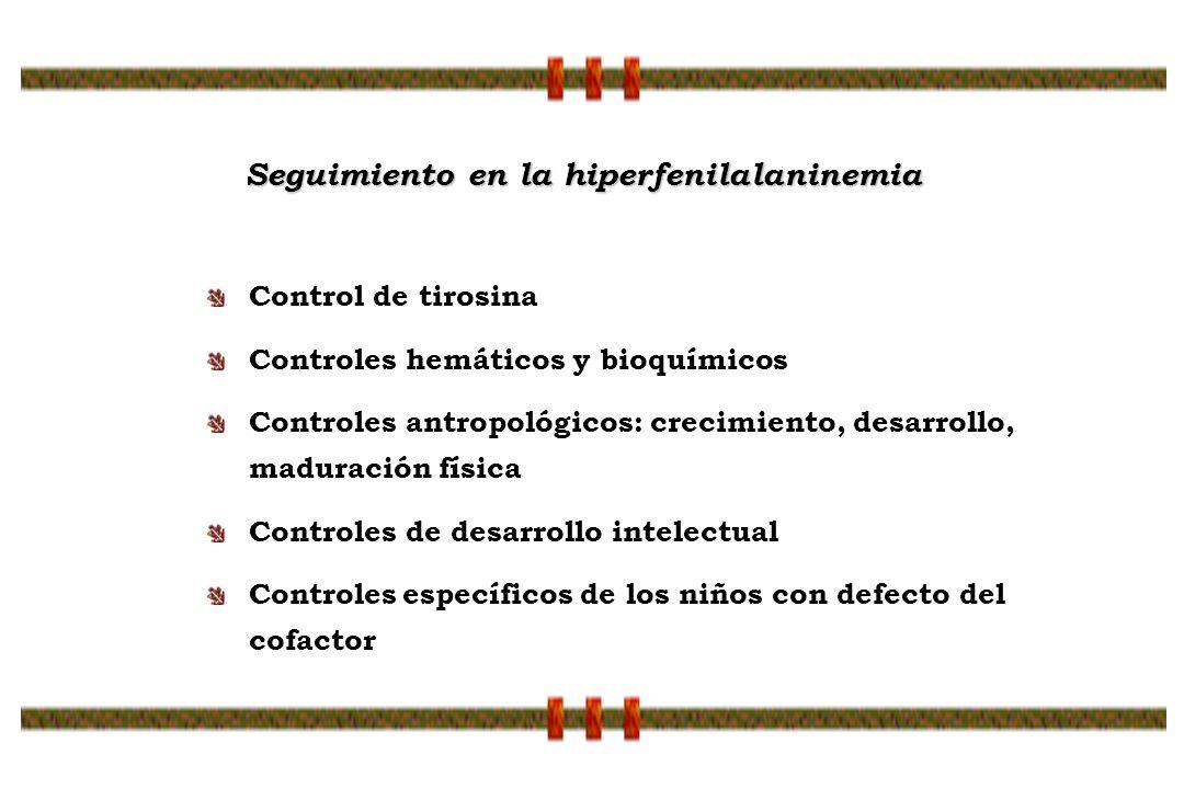 Control de tirosina Controles hemáticos y bioquímicos Controles antropológicos: crecimiento, desarrollo, maduración física Controles de desarrollo int