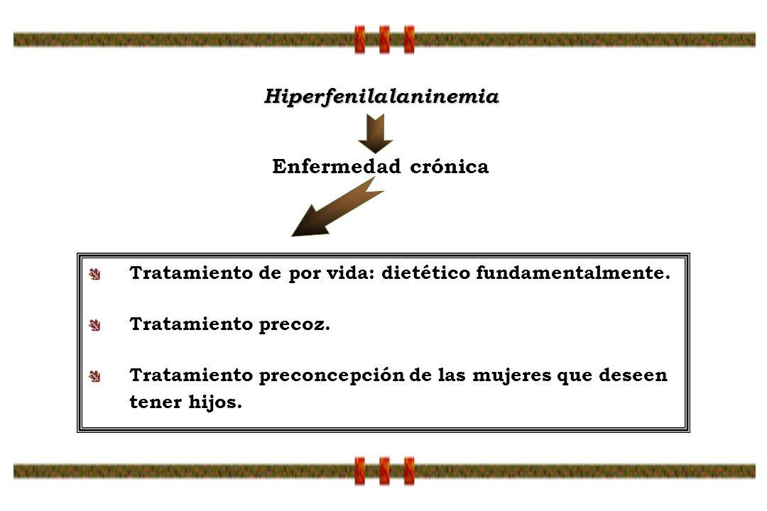 Tratamiento de por vida: dietético fundamentalmente. Tratamiento precoz. Tratamiento preconcepción de las mujeres que deseen tener hijos. Hiperfenilal