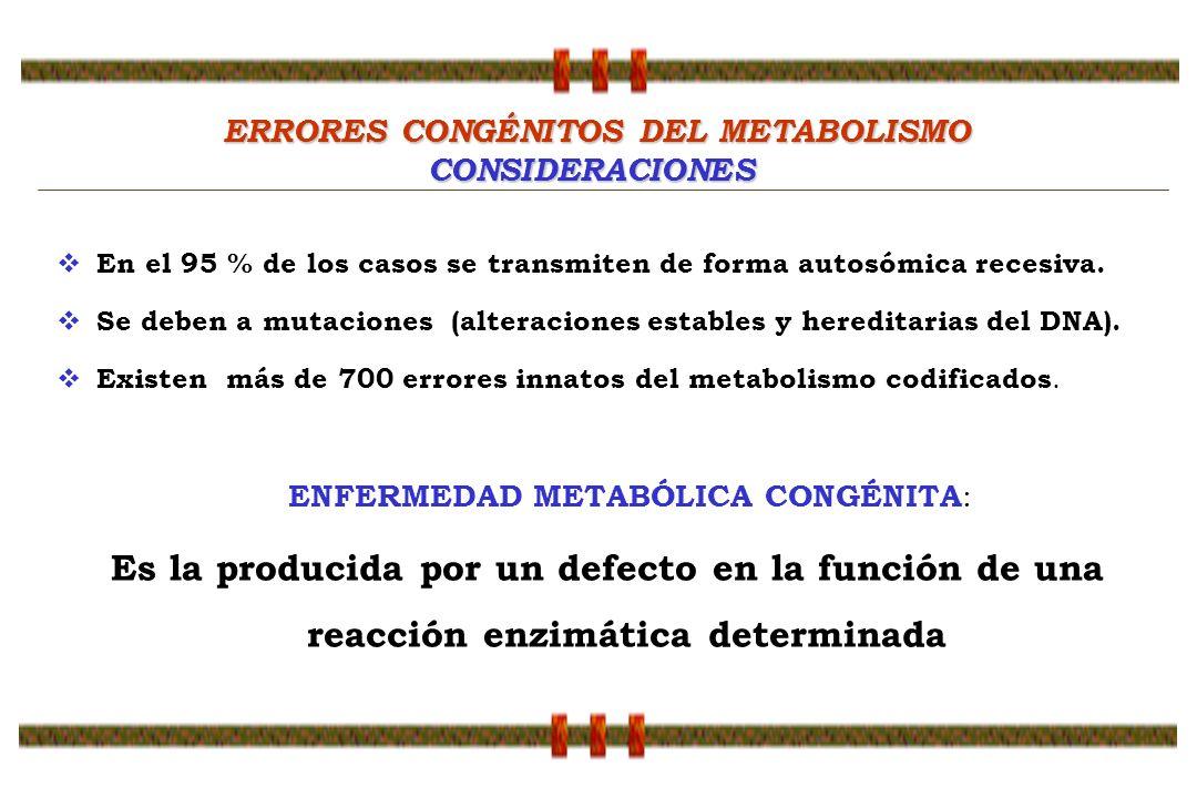 ERRORES CONGÉNITOS DEL METABOLISMO ERRORES CONGÉNITOS DEL METABOLISMOCONSIDERACIONES En el 95 % de los casos se transmiten de forma autosómica recesiv