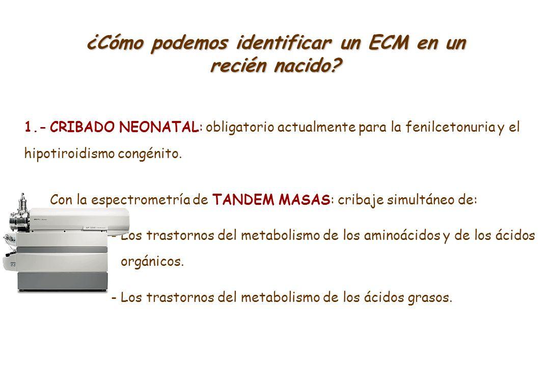 ¿Cómo podemos identificar un ECM en un recién nacido? 1.-CRIBADO NEONATAL: obligatorio actualmente para la fenilcetonuria y el hipotiroidismo congénit