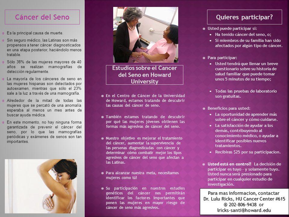 Usted puede participar si: Ha tenido cáncer del seno, o; Si miembros de su familia han sido afectados por algún tipo de cáncer.
