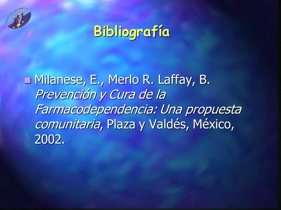 Bibliografía Milanese, E., Merlo R. Laffay, B. Prevención y Cura de la Farmacodependencia: Una propuesta comunitaria, Plaza y Valdés, México, 2002. Mi