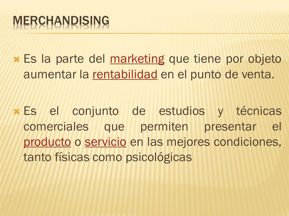 Es la parte del marketing que tiene por objeto aumentar la rentabilidad en el punto de venta.marketingrentabilidad Es el conjunto de estudios y técnicas comerciales que permiten presentar el producto o servicio en las mejores condiciones, tanto físicas como psicológicas productoservicio