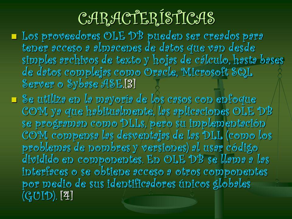 CARACTERÍSTICAS Los proveedores OLE DB pueden ser creados para tener acceso a almacenes de datos que van desde simples archivos de texto y hojas de cá