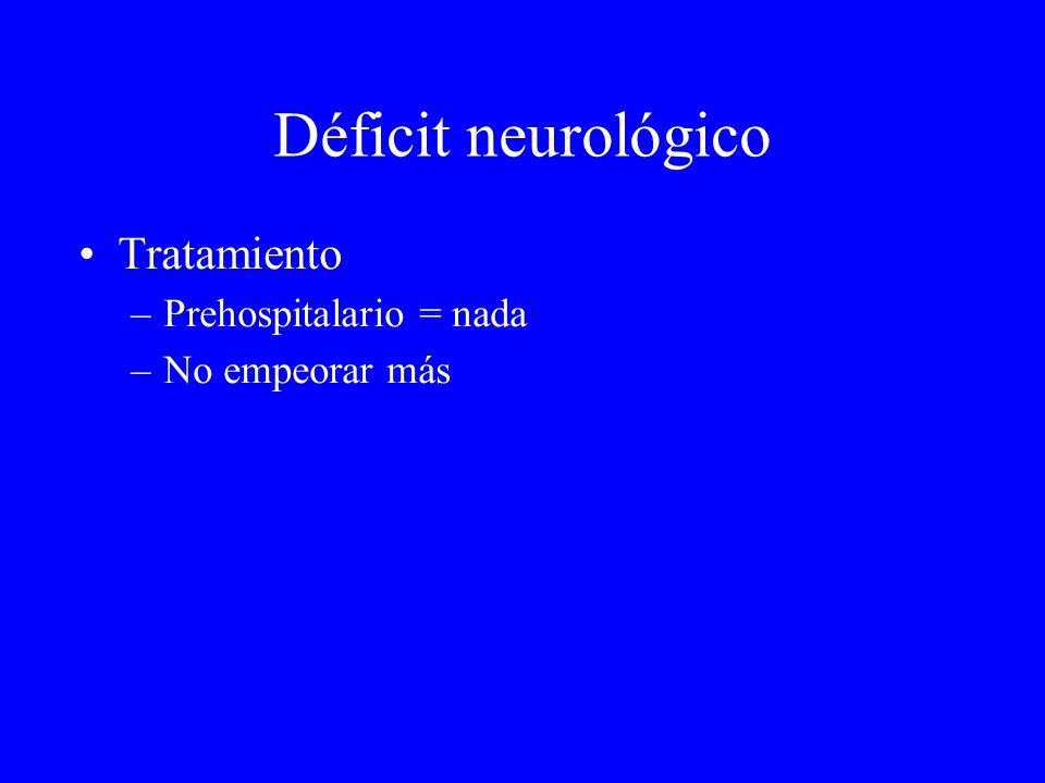 Déficit neurológico Tratamiento –Prehospitalario = nada –No empeorar más