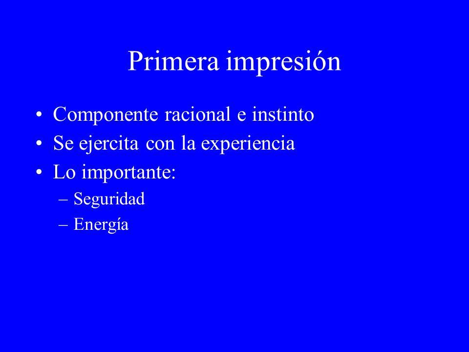 Primera impresión Componente racional e instinto Se ejercita con la experiencia Lo importante: –Seguridad –Energía