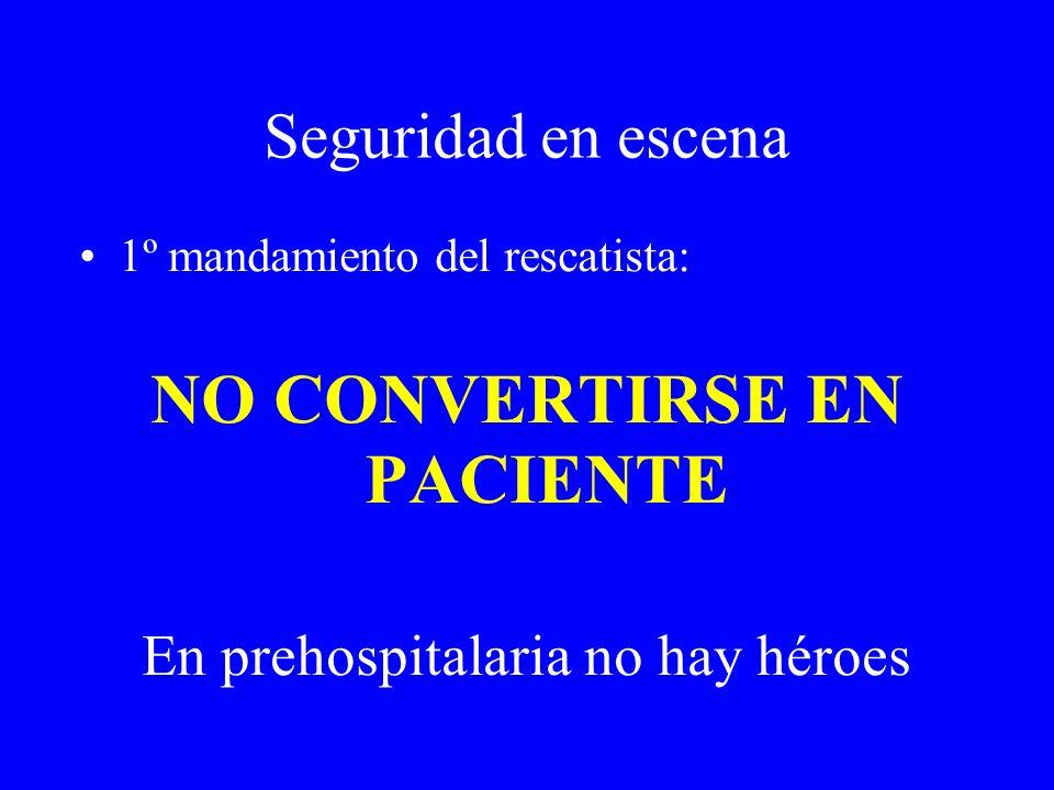 Seguridad en escena 1º mandamiento del rescatista: NO CONVERTIRSE EN PACIENTE En prehospitalaria no hay héroes