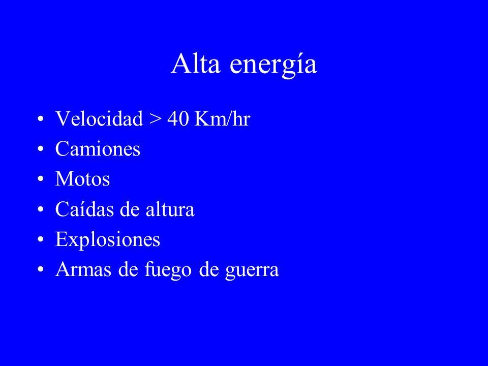 Alta energía Velocidad > 40 Km/hr Camiones Motos Caídas de altura Explosiones Armas de fuego de guerra