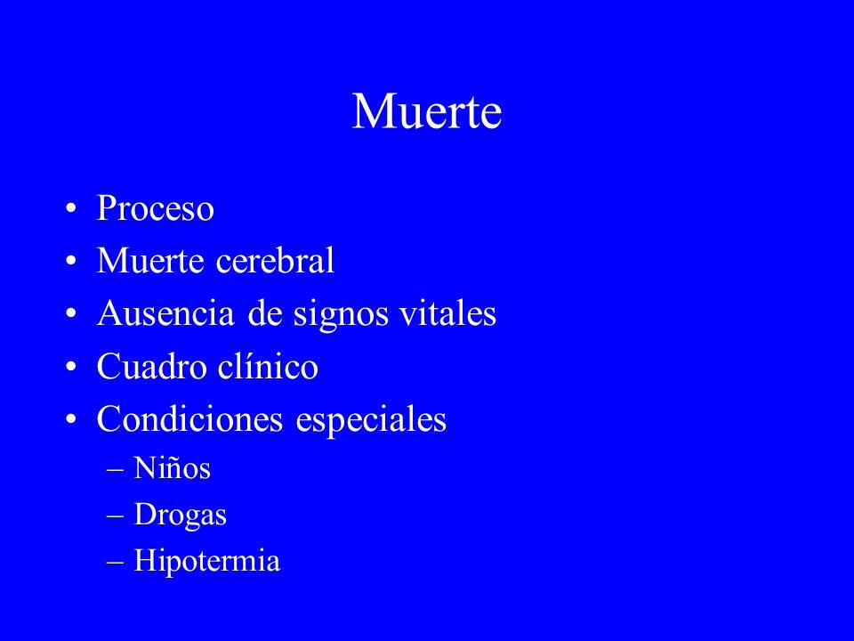 Muerte Proceso Muerte cerebral Ausencia de signos vitales Cuadro clínico Condiciones especiales –Niños –Drogas –Hipotermia