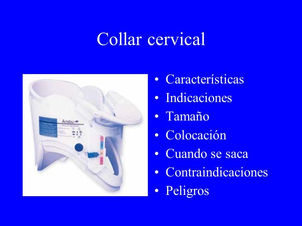Collar cervical Características Indicaciones Tamaño Colocación Cuando se saca Contraindicaciones Peligros