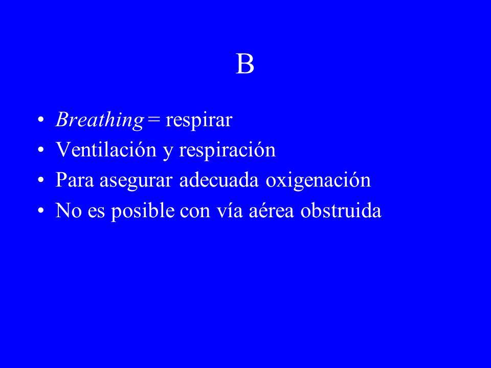 B Breathing = respirar Ventilación y respiración Para asegurar adecuada oxigenación No es posible con vía aérea obstruida