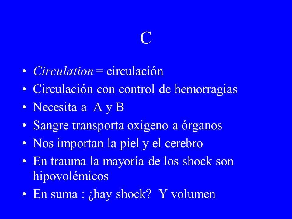 C Circulation = circulación Circulación con control de hemorragias Necesita a A y B Sangre transporta oxigeno a órganos Nos importan la piel y el cere
