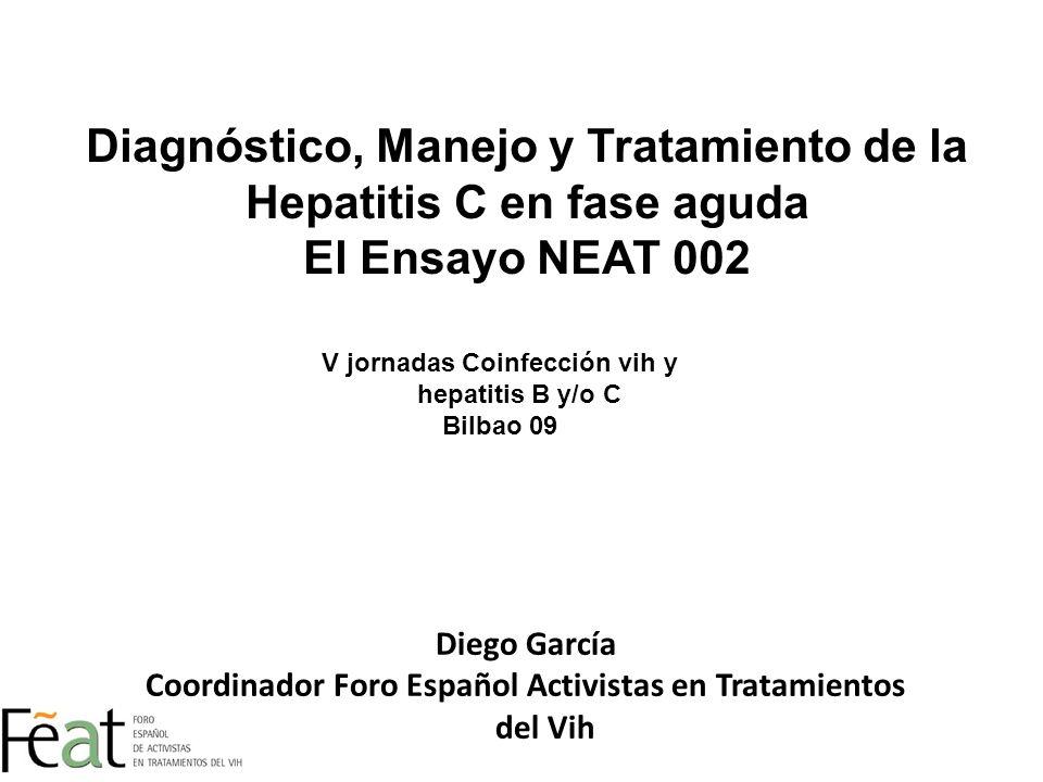 Diego García Coordinador Foro Español Activistas en Tratamientos del Vih Diagnóstico, Manejo y Tratamiento de la Hepatitis C en fase aguda El Ensayo N