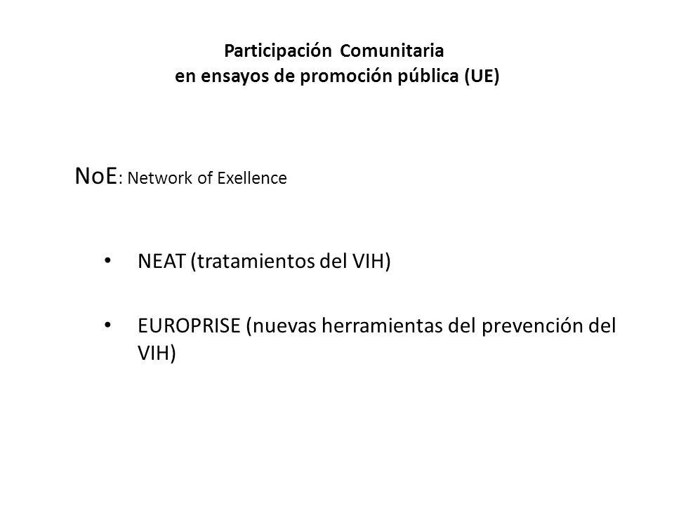 Participación Comunitaria en ensayos de promoción pública (UE) NoE : Network of Exellence NEAT (tratamientos del VIH) EUROPRISE (nuevas herramientas d