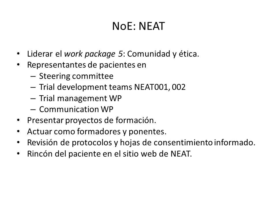 NoE: NEAT Liderar el work package 5: Comunidad y ética. Representantes de pacientes en – Steering committee – Trial development teams NEAT001, 002 – T