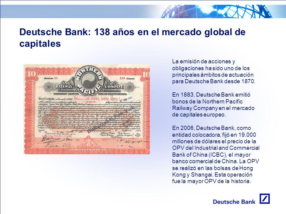 3 Deutsche Bank: 138 años en el mercado global de capitales La emisión de acciones y obligaciones ha sido uno de los principales ámbitos de actuación para Deutsche Bank desde 1870.