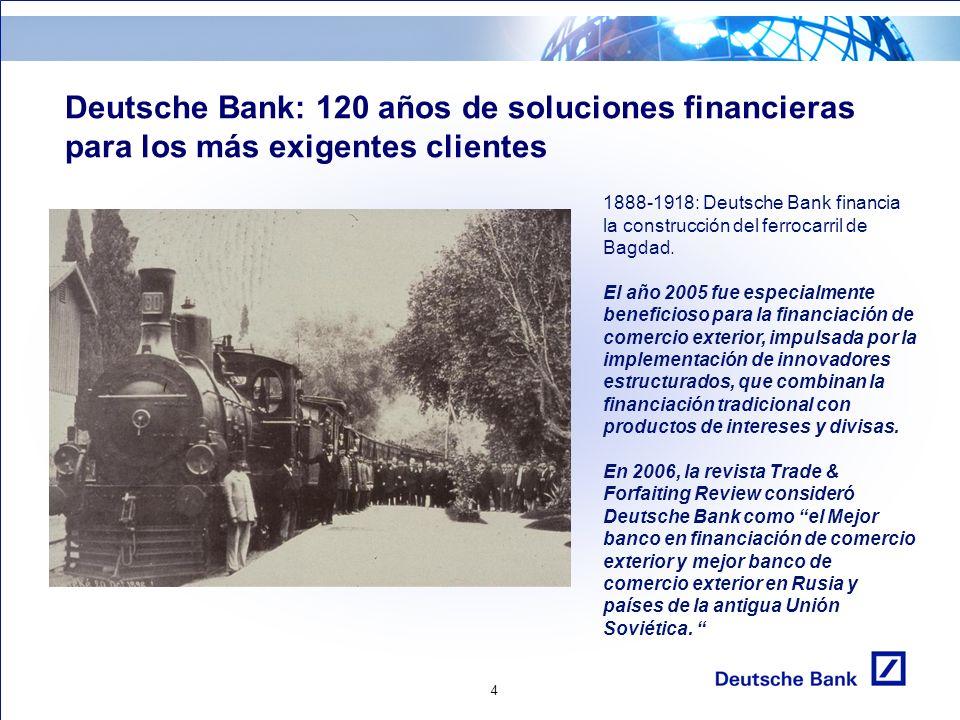 4 Deutsche Bank: 120 años de soluciones financieras para los más exigentes clientes 1888-1918: Deutsche Bank financia la construcción del ferrocarril de Bagdad.