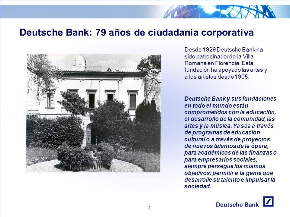 8 Deutsche Bank: 79 años de ciudadanía corporativa Desde 1929 Deutsche Bank ha sido patrocinador de la Villa Romana en Florencia.
