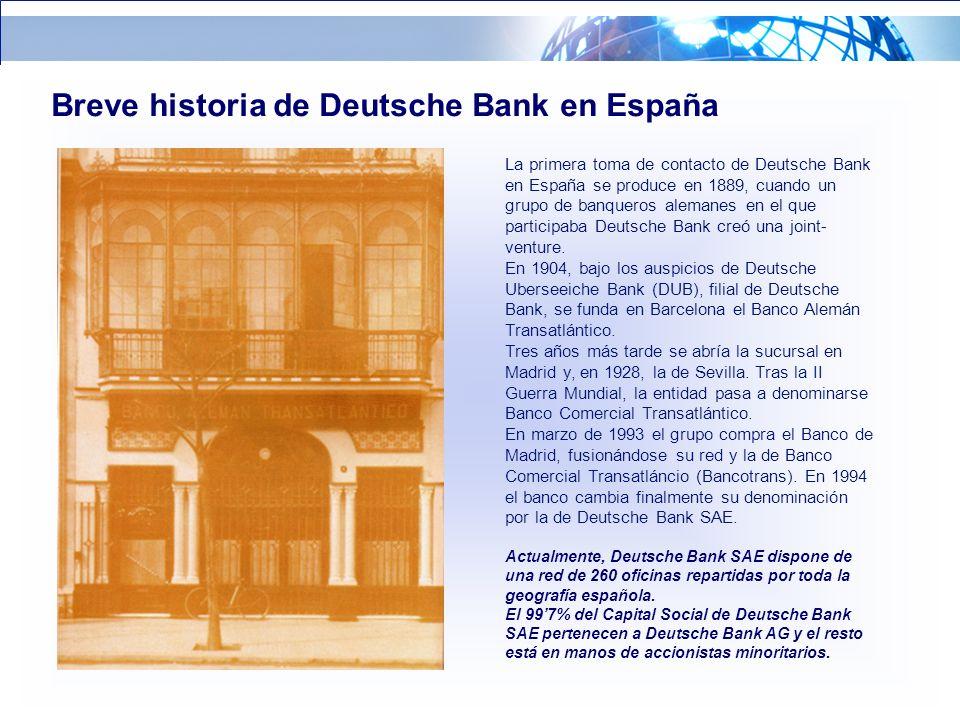 9 Breve historia de Deutsche Bank en España La primera toma de contacto de Deutsche Bank en España se produce en 1889, cuando un grupo de banqueros alemanes en el que participaba Deutsche Bank creó una joint- venture.