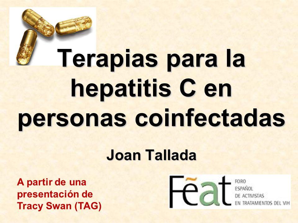 Terapias para la hepatitis C en personas coinfectadas Joan Tallada A partir de una presentación de Tracy Swan (TAG)