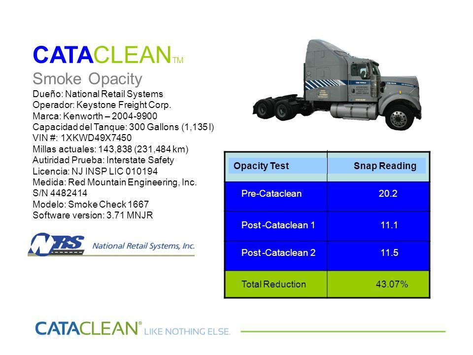 CATACLEAN TM Smoke Opacity Dueño: National Retail Systems Operador: Keystone Freight Corp. Marca: Kenworth – 2004-9900 Capacidad del Tanque: 300 Gallo