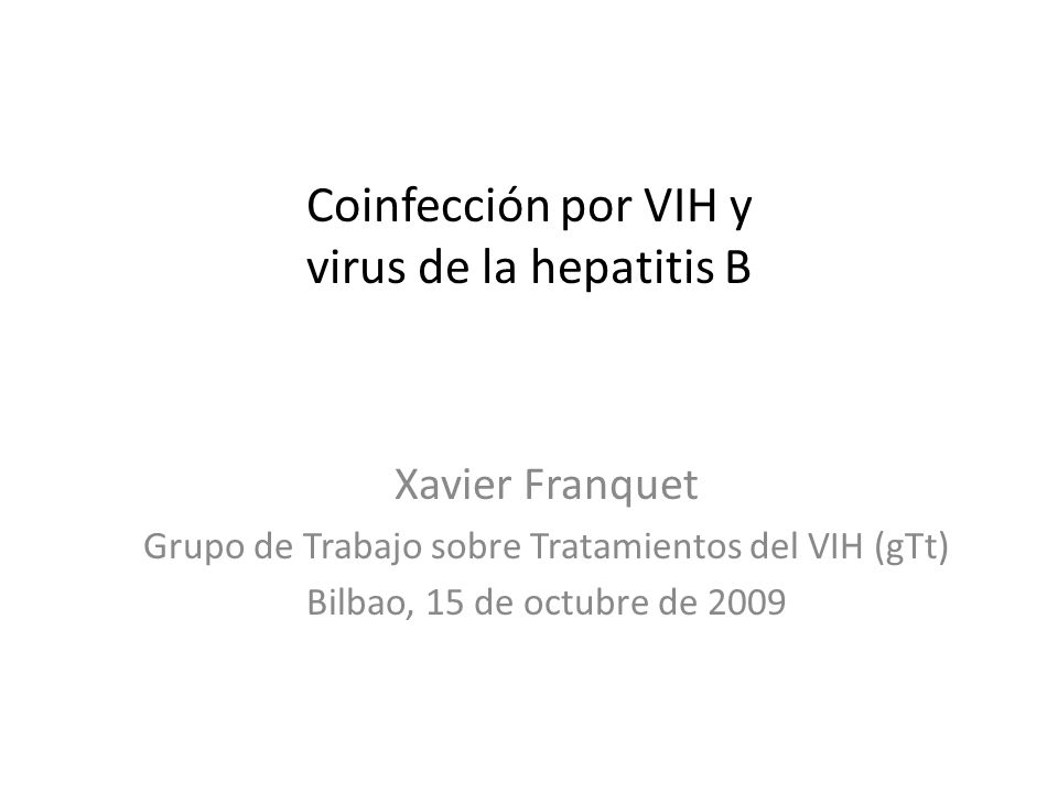 Coinfección por VIH y virus de la hepatitis B Xavier Franquet Grupo de Trabajo sobre Tratamientos del VIH (gTt) Bilbao, 15 de octubre de 2009