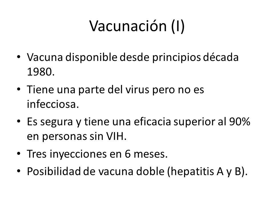 Vacunación (I) Vacuna disponible desde principios década 1980. Tiene una parte del virus pero no es infecciosa. Es segura y tiene una eficacia superio