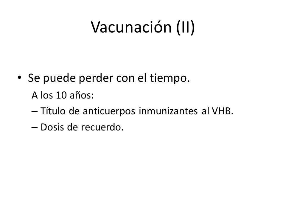 Vacunación (II) Se puede perder con el tiempo. A los 10 años: – Título de anticuerpos inmunizantes al VHB. – Dosis de recuerdo.