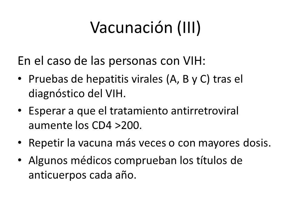 Vacunación (III) En el caso de las personas con VIH: Pruebas de hepatitis virales (A, B y C) tras el diagnóstico del VIH. Esperar a que el tratamiento