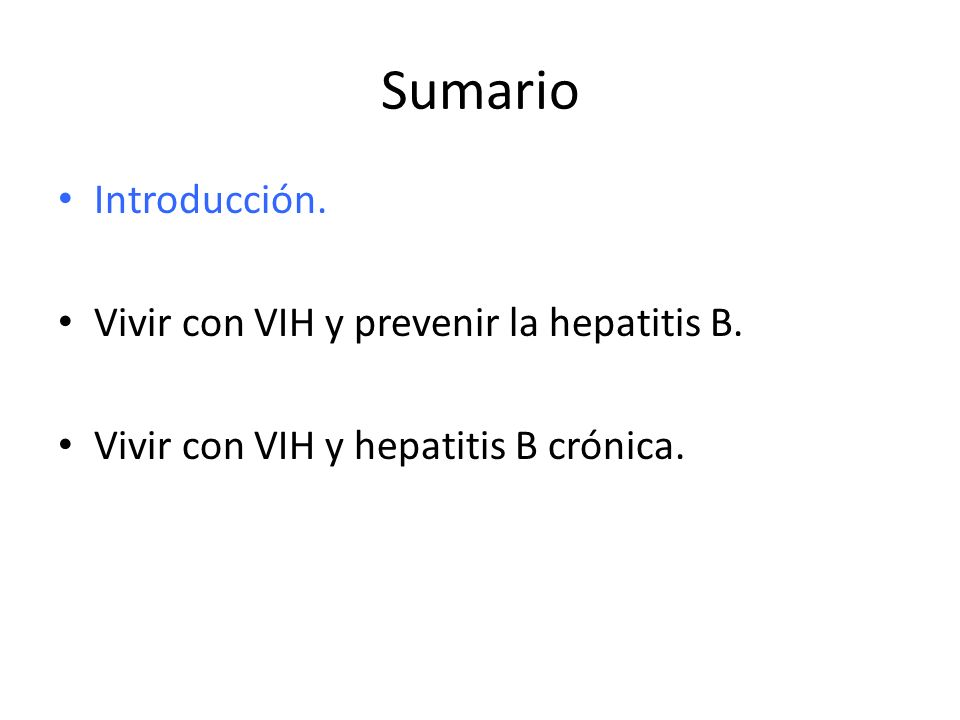 Sumario Introducción. Vivir con VIH y prevenir la hepatitis B. Vivir con VIH y hepatitis B crónica.