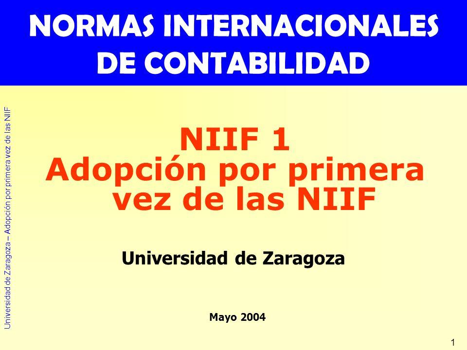 Universidad de Zaragoza – Adopción por primera vez de las NIIF 1 NORMAS INTERNACIONALES DE CONTABILIDAD Universidad de Zaragoza NIIF 1 Adopción por pr