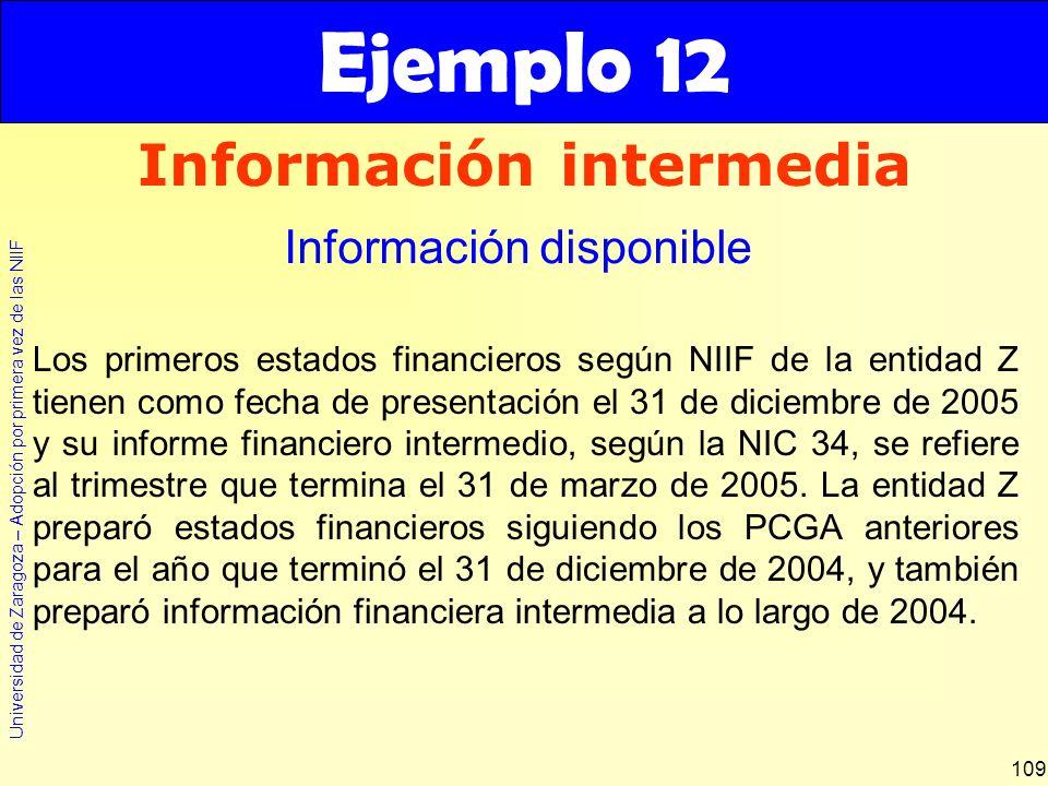 Universidad de Zaragoza – Adopción por primera vez de las NIIF 109 Los primeros estados financieros según NIIF de la entidad Z tienen como fecha de pr