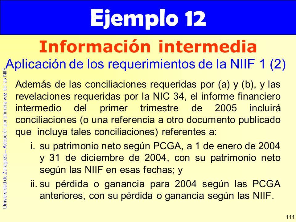 Universidad de Zaragoza – Adopción por primera vez de las NIIF 111 Además de las conciliaciones requeridas por (a) y (b), y las revelaciones requerida