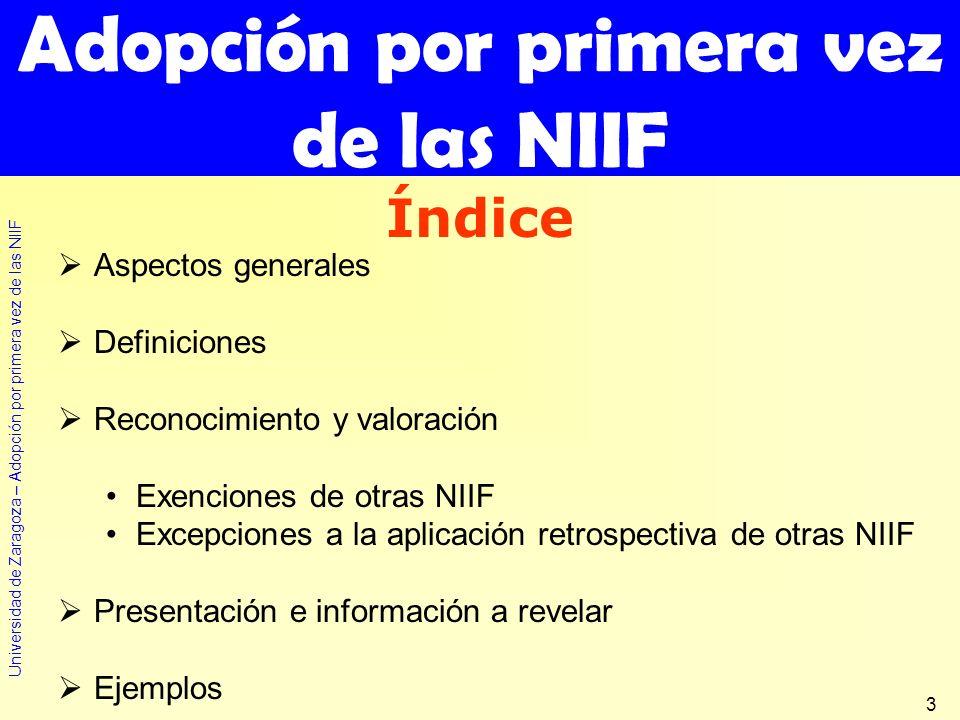 Universidad de Zaragoza – Adopción por primera vez de las NIIF 3 Aspectos generales Definiciones Reconocimiento y valoración Exenciones de otras NIIF