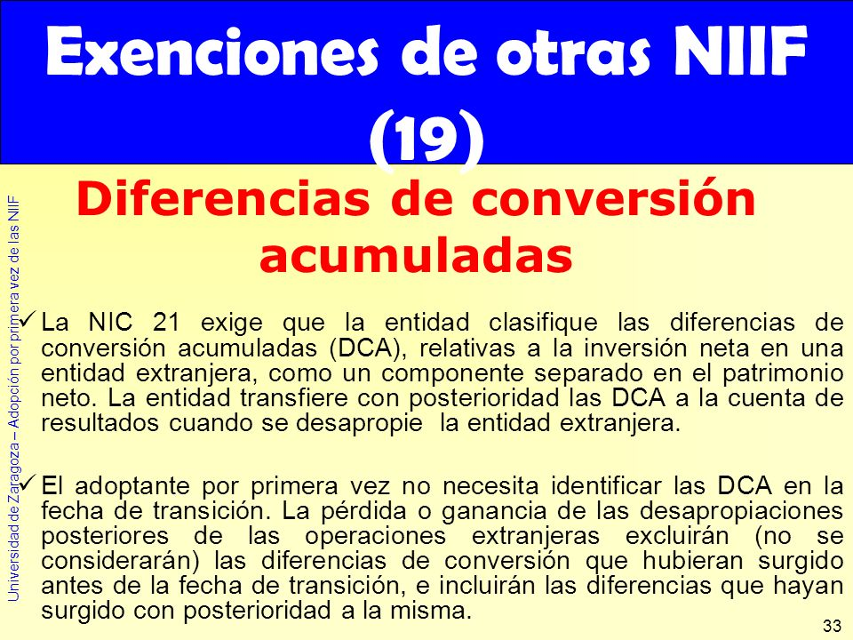 Universidad de Zaragoza – Adopción por primera vez de las NIIF 33 La NIC 21 exige que la entidad clasifique las diferencias de conversión acumuladas (