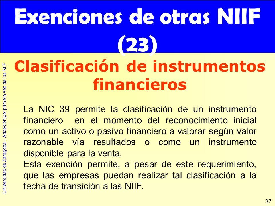Universidad de Zaragoza – Adopción por primera vez de las NIIF 37 Clasificación de instrumentos financieros Exenciones de otras NIIF (23) La NIC 39 pe