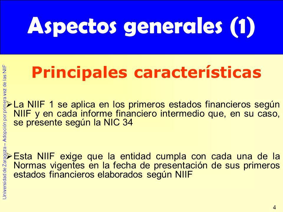 Universidad de Zaragoza – Adopción por primera vez de las NIIF 4 Aspectos generales (1) La NIIF 1 se aplica en los primeros estados financieros según
