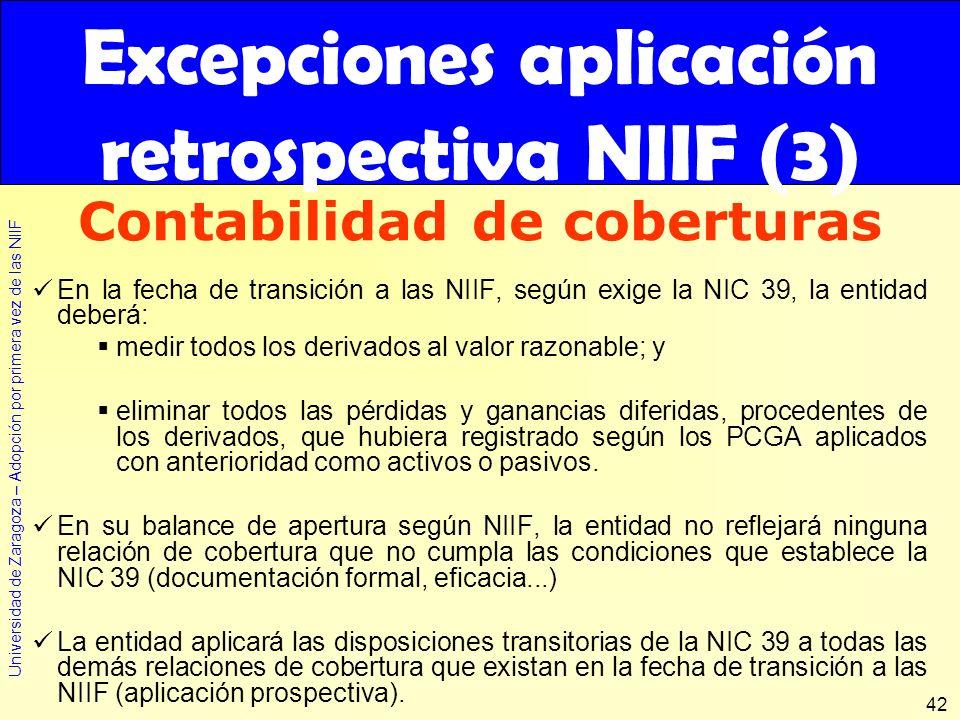 Universidad de Zaragoza – Adopción por primera vez de las NIIF 42 En la fecha de transición a las NIIF, según exige la NIC 39, la entidad deberá: medi