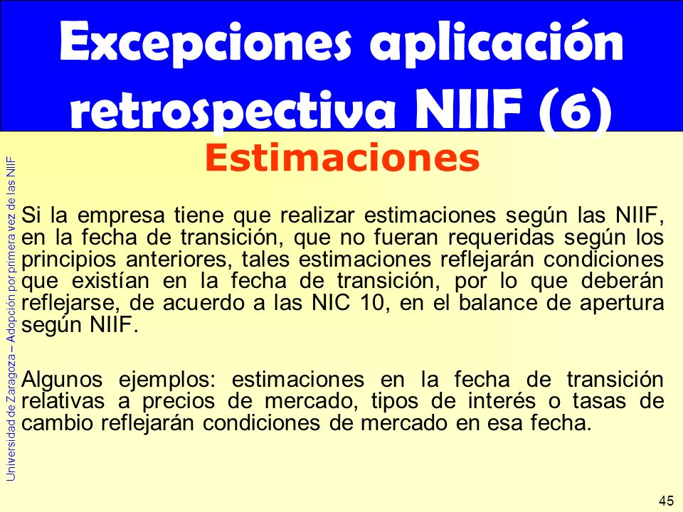 Universidad de Zaragoza – Adopción por primera vez de las NIIF 45 Si la empresa tiene que realizar estimaciones según las NIIF, en la fecha de transic