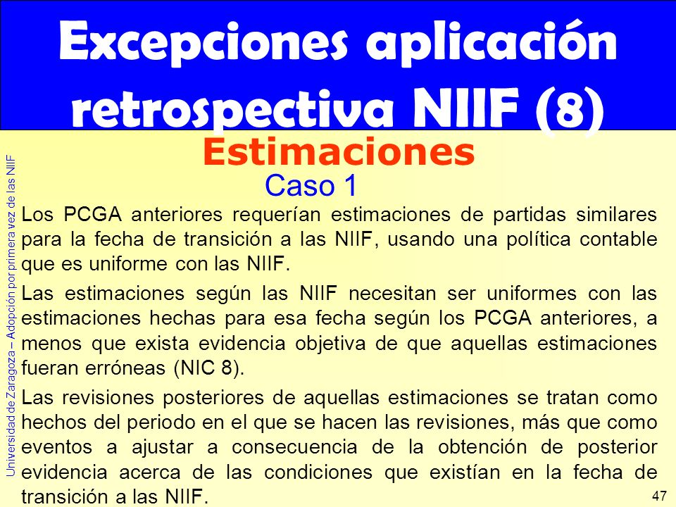 Universidad de Zaragoza – Adopción por primera vez de las NIIF 47 Los PCGA anteriores requerían estimaciones de partidas similares para la fecha de tr