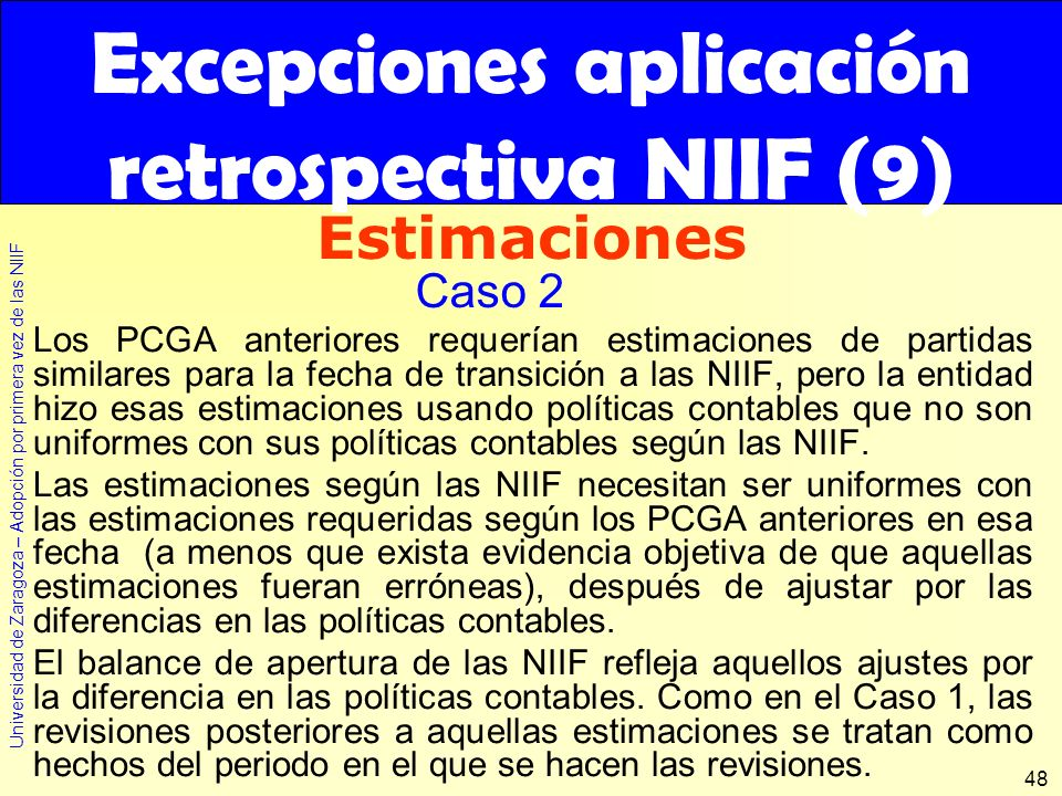 Universidad de Zaragoza – Adopción por primera vez de las NIIF 48 Los PCGA anteriores requerían estimaciones de partidas similares para la fecha de tr