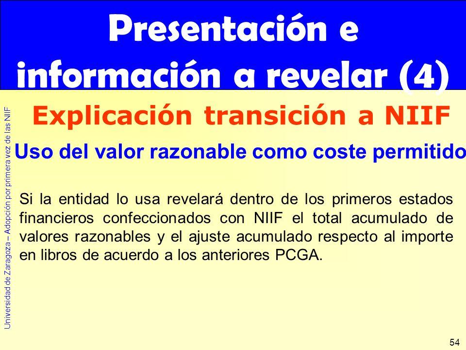 Universidad de Zaragoza – Adopción por primera vez de las NIIF 54 Si la entidad lo usa revelará dentro de los primeros estados financieros confecciona
