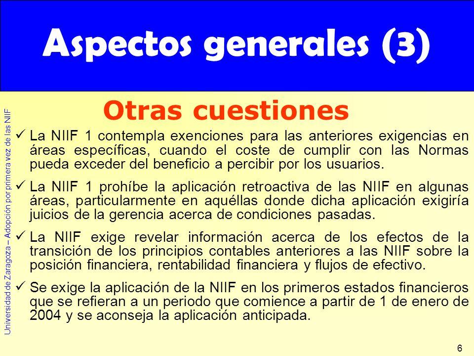 Universidad de Zaragoza – Adopción por primera vez de las NIIF 6 La NIIF 1 contempla exenciones para las anteriores exigencias en áreas específicas, c