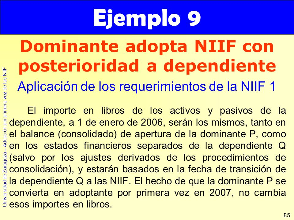 Universidad de Zaragoza – Adopción por primera vez de las NIIF 85 El importe en libros de los activos y pasivos de la dependiente, a 1 de enero de 200