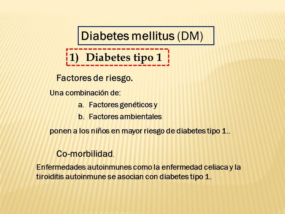 Una combinación de: a.Factores genéticos y b.Factores ambientales ponen a los niños en mayor riesgo de diabetes tipo 1.. Diabetes mellitus (DM) Factor
